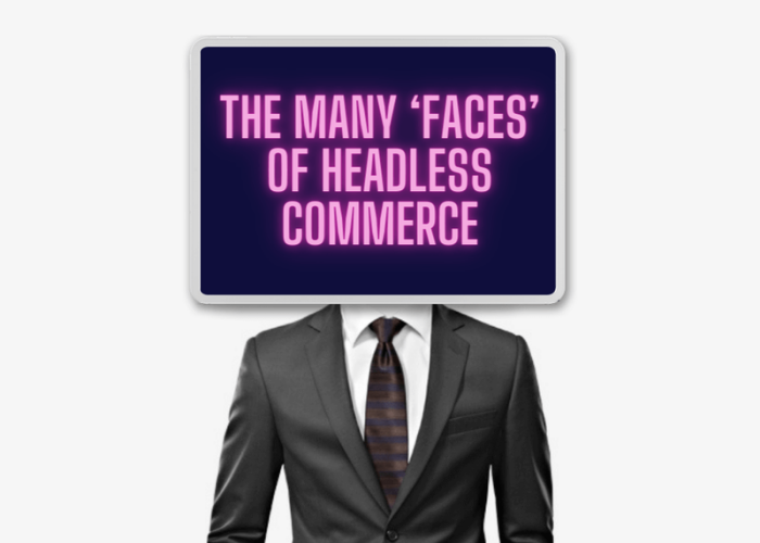 The many faces of headless commerce - 2.