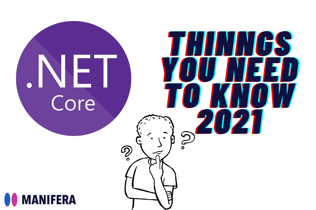 NET Core - Things You Need To Know 2021 - Manifera Offshore Team
