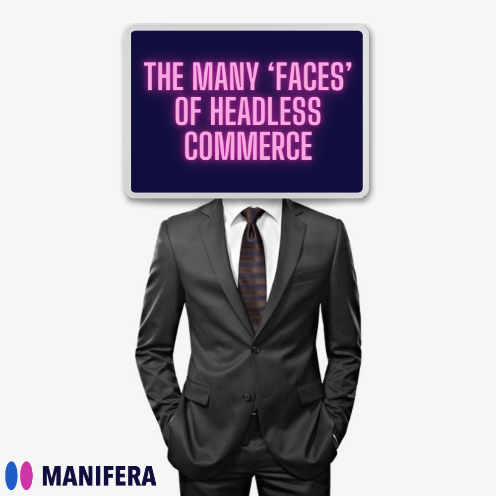 The many 'faces' of headless commerce